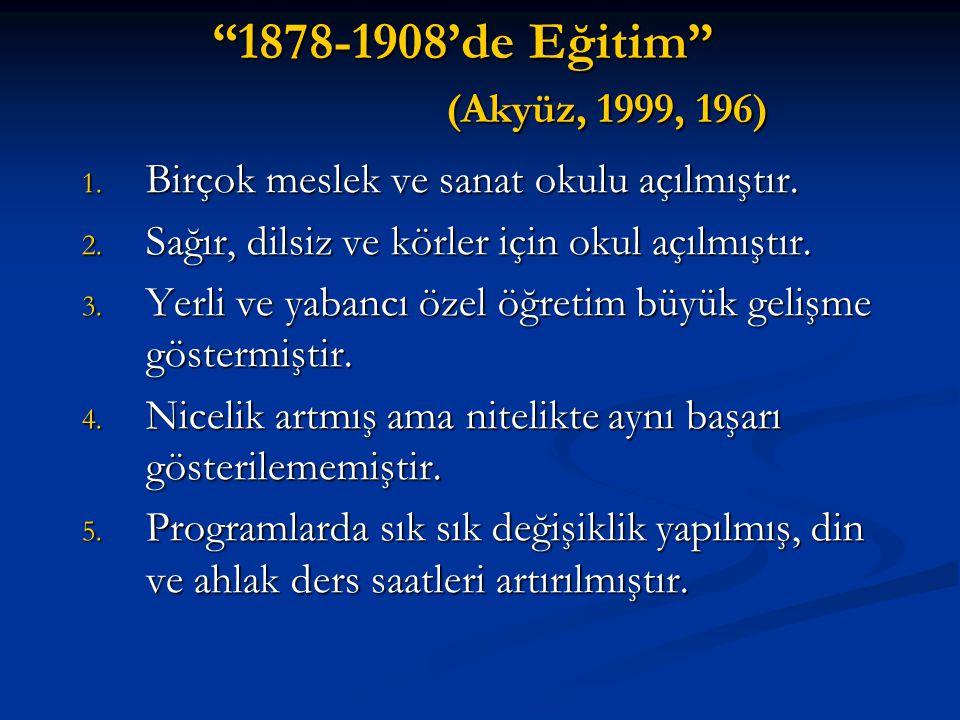 1878-1908'de Eğitim (Akyüz, 1999, 196) Birçok meslek ve sanat okulu açılmıştır. Sağır, dilsiz ve körler için okul açılmıştır.