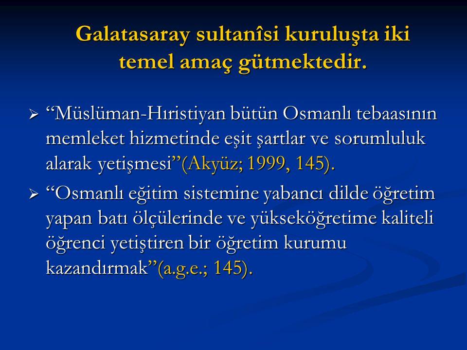 Galatasaray sultanîsi kuruluşta iki temel amaç gütmektedir.
