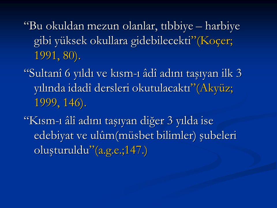 Bu okuldan mezun olanlar, tıbbiye – harbiye gibi yüksek okullara gidebilecekti (Koçer; 1991, 80).