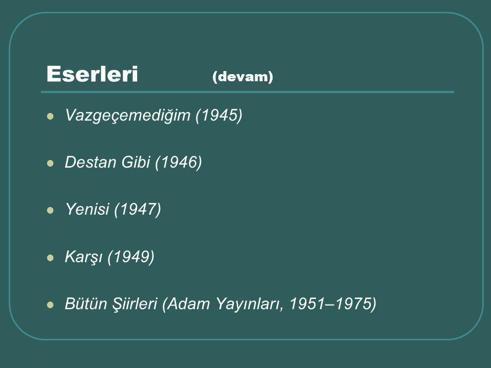 Eserleri (devam) Vazgeçemediğim (1945) Destan Gibi (1946)
