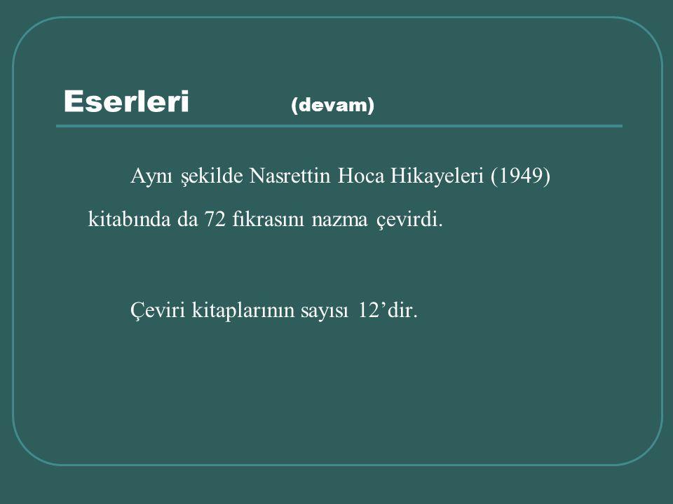 Eserleri (devam) Aynı şekilde Nasrettin Hoca Hikayeleri (1949) kitabında da 72 fıkrasını nazma çevirdi.