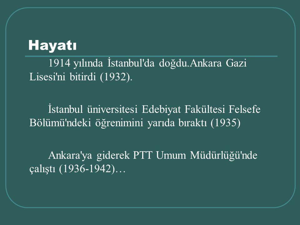 Hayatı 1914 yılında İstanbul da doğdu.Ankara Gazi Lisesi ni bitirdi (1932).