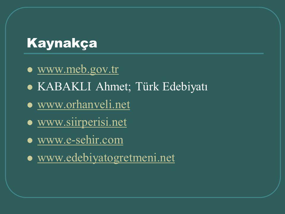 Kaynakça www.meb.gov.tr KABAKLI Ahmet; Türk Edebiyatı