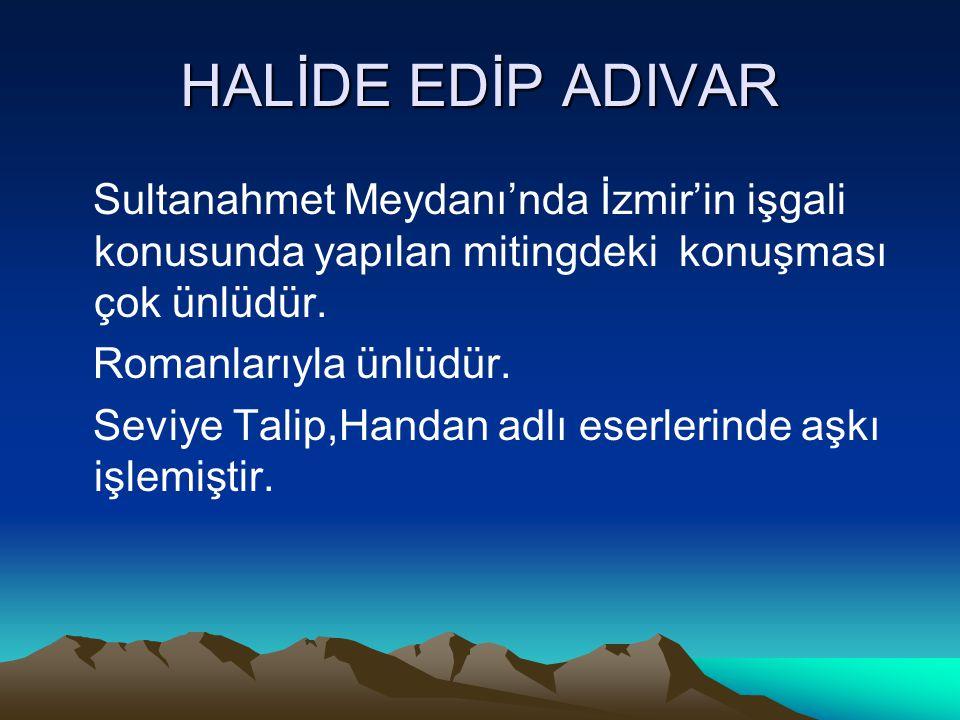 HALİDE EDİP ADIVAR Sultanahmet Meydanı'nda İzmir'in işgali konusunda yapılan mitingdeki konuşması çok ünlüdür.