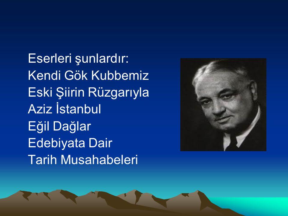 Eserleri şunlardır: Kendi Gök Kubbemiz. Eski Şiirin Rüzgarıyla. Aziz İstanbul. Eğil Dağlar. Edebiyata Dair.