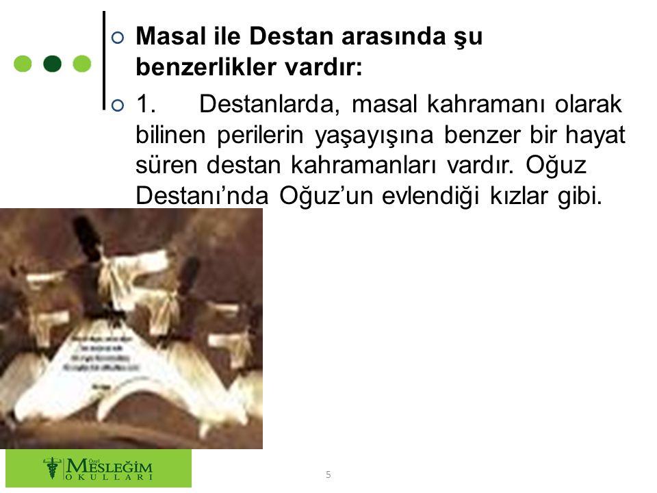 Masal ile Destan arasında şu benzerlikler vardır: