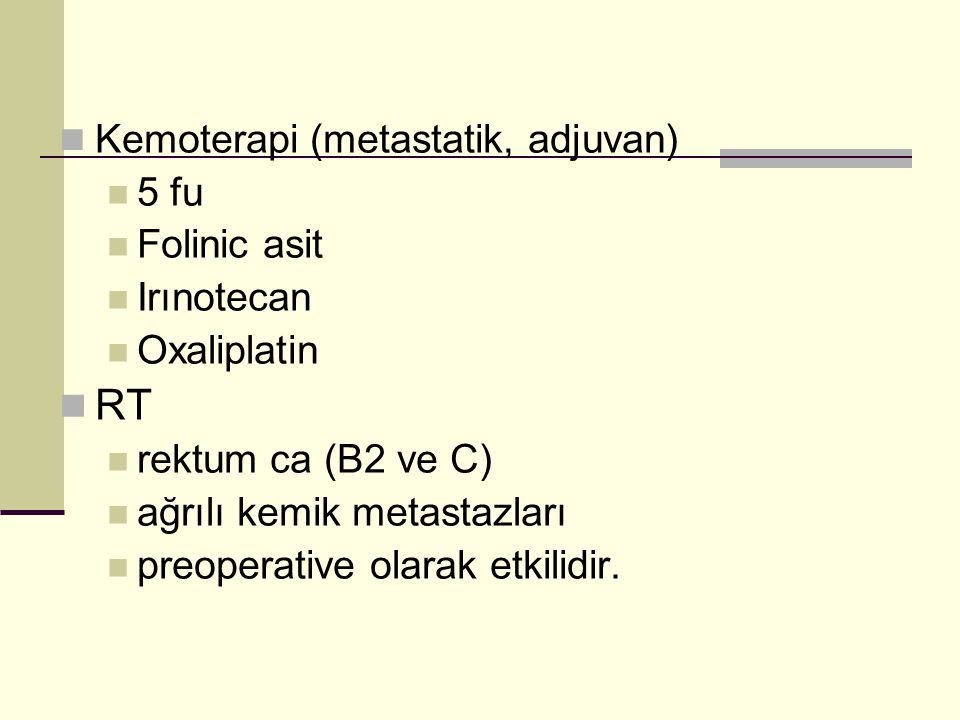 RT Kemoterapi (metastatik, adjuvan) 5 fu Folinic asit Irınotecan