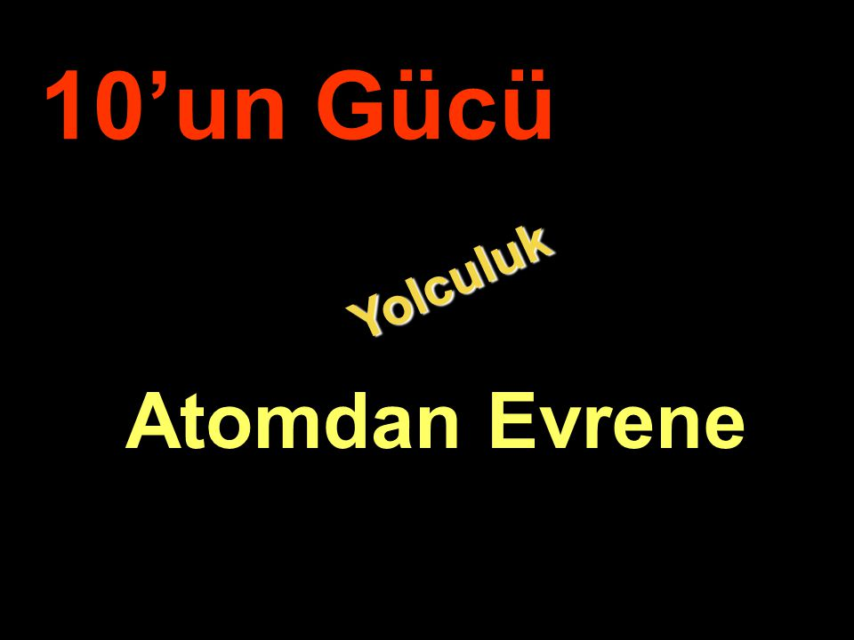 10'un Gücü Yolculuk Atomdan Evrene .