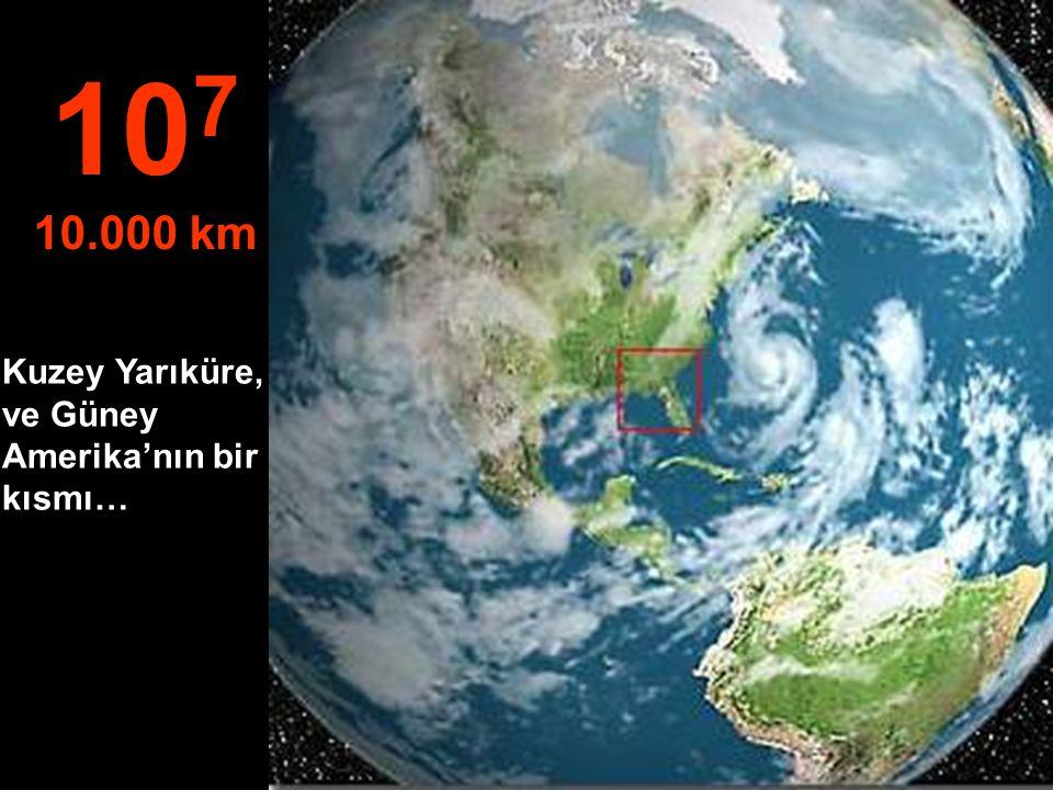 107 10.000 km Kuzey Yarıküre, ve Güney Amerika'nın bir kısmı…