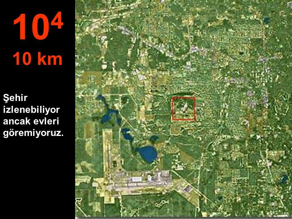 104 10 km Şehir izlenebiliyor ancak evleri göremiyoruz.