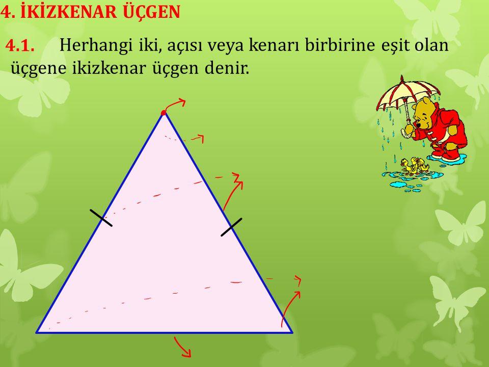 4. İKİZKENAR ÜÇGEN Herhangi iki, açısı veya kenarı birbirine eşit olan üçgene ikizkenar üçgen denir.
