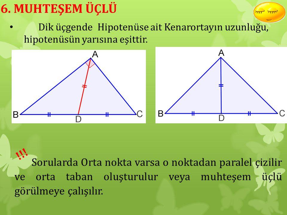 6. MUHTEŞEM ÜÇLÜ Dik üçgende Hipotenüse ait Kenarortayın uzunluğu, hipotenüsün yarısına eşittir. !!!