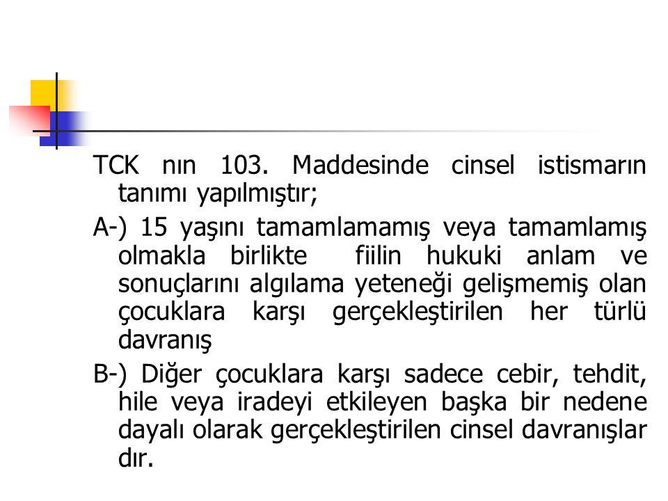 TCK nın 103. Maddesinde cinsel istismarın tanımı yapılmıştır;