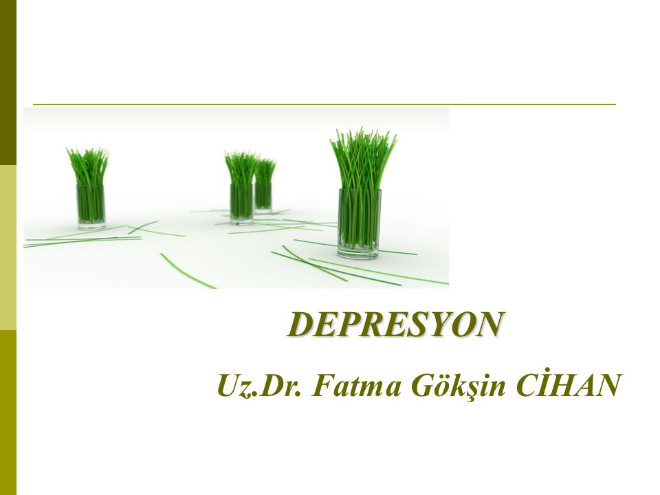 Depresyon DEPRESYON Uz.Dr. Fatma Gökşin CİHAN