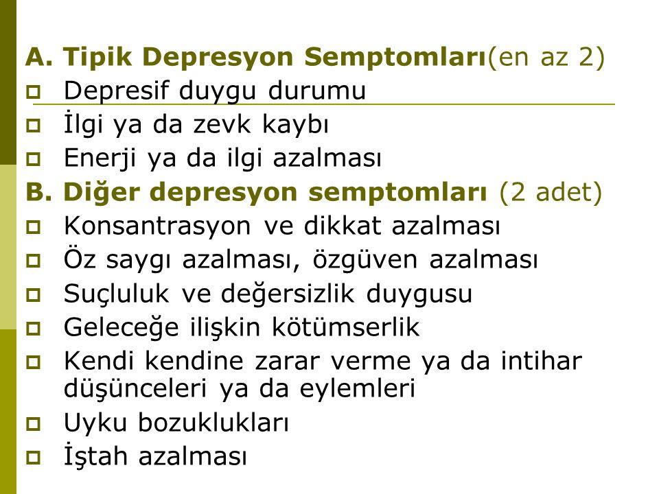 A. Tipik Depresyon Semptomları(en az 2)
