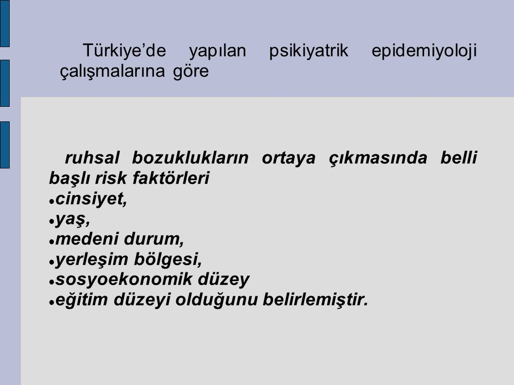 Türkiye'de yapılan psikiyatrik epidemiyoloji çalışmalarına göre