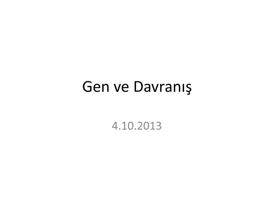 Gen ve Davranış 4.10.2013