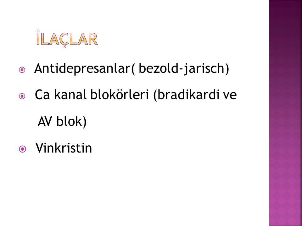 İLAÇLAR AV blok) Vinkristin Antidepresanlar( bezold-jarisch)