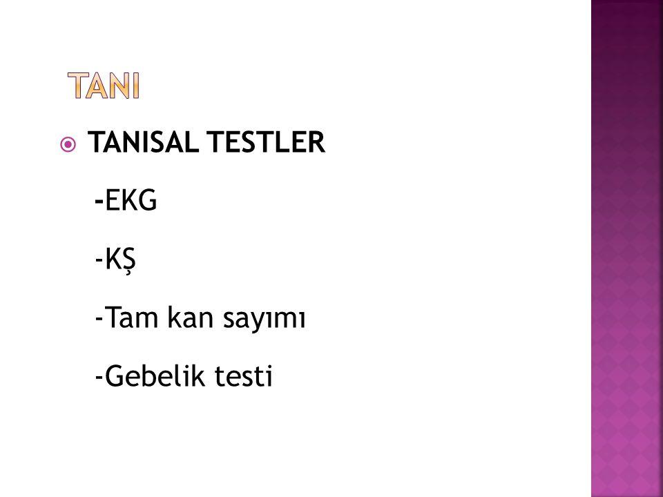 TANI TANISAL TESTLER -EKG -KŞ -Tam kan sayımı -Gebelik testi