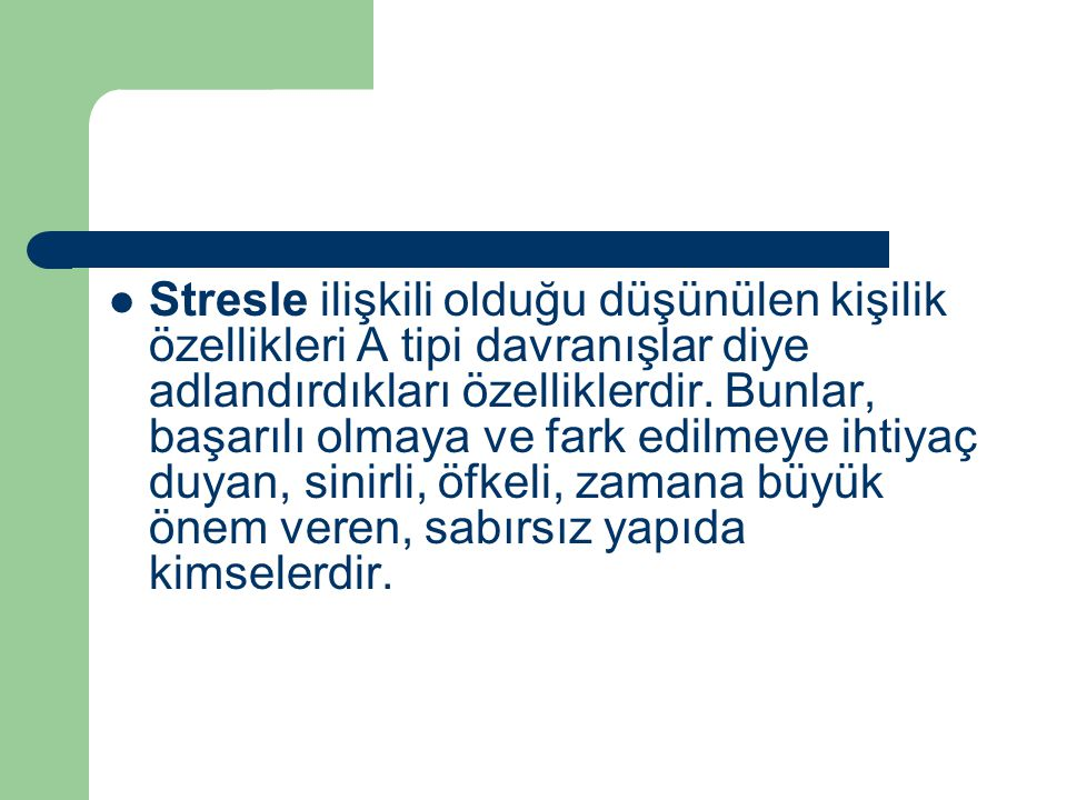 Stresle ilişkili olduğu düşünülen kişilik özellikleri A tipi davranışlar diye adlandırdıkları özelliklerdir.