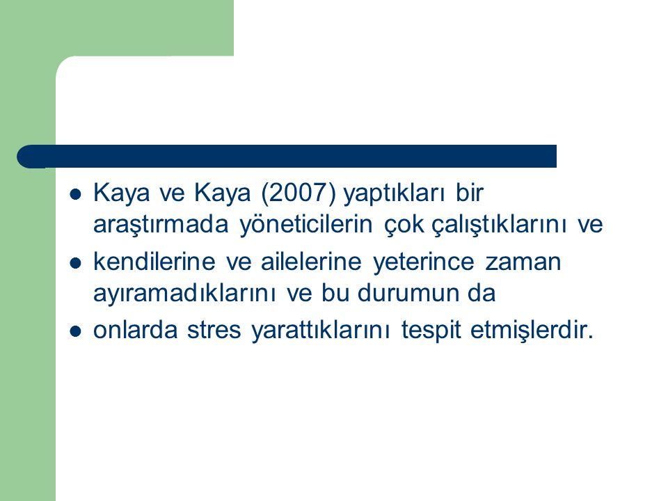Kaya ve Kaya (2007) yaptıkları bir araştırmada yöneticilerin çok çalıştıklarını ve
