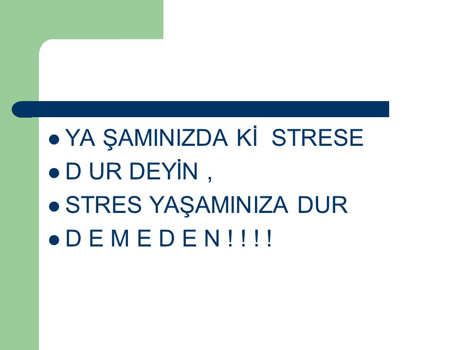 YA ŞAMINIZDA Kİ STRESE D UR DEYİN , STRES YAŞAMINIZA DUR D E M E D E N ! ! ! !