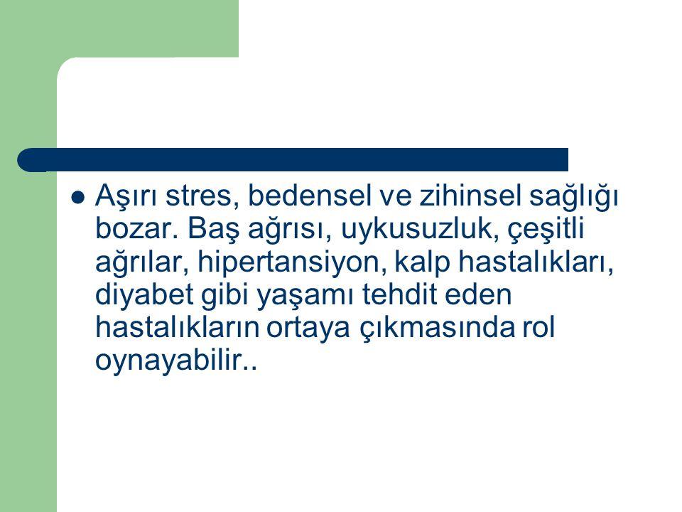 Aşırı stres, bedensel ve zihinsel sağlığı bozar