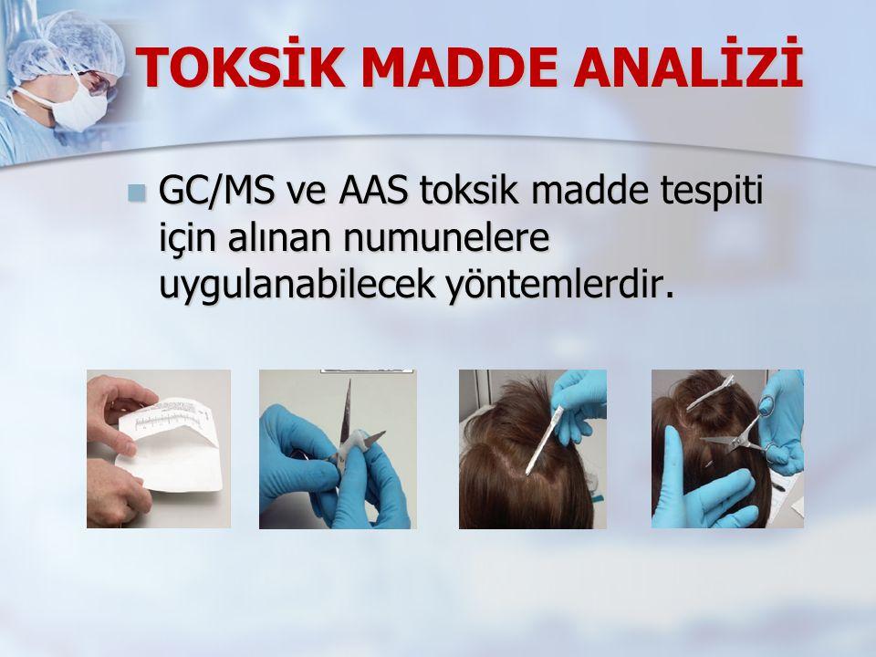 TOKSİK MADDE ANALİZİ GC/MS ve AAS toksik madde tespiti için alınan numunelere uygulanabilecek yöntemlerdir.
