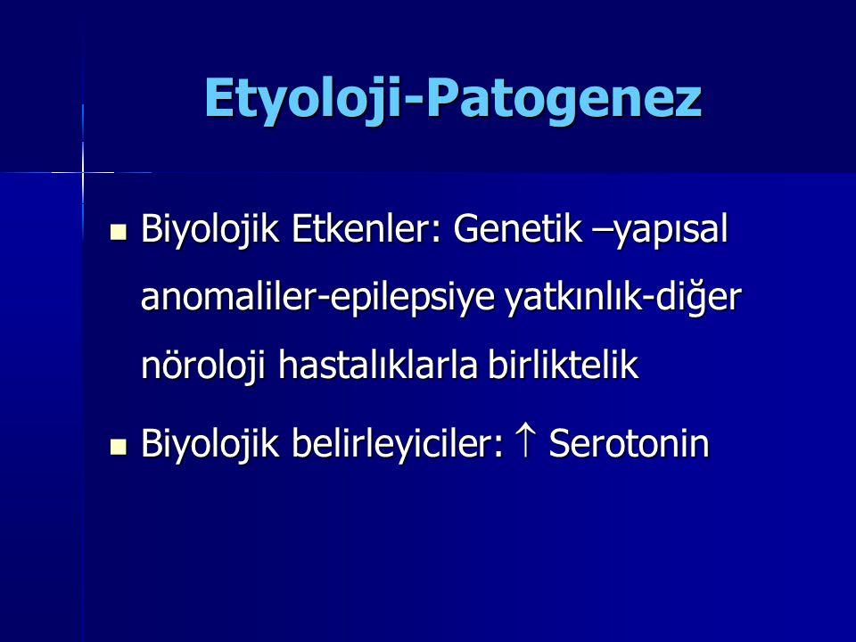 Etyoloji-Patogenez Biyolojik Etkenler: Genetik –yapısal anomaliler-epilepsiye yatkınlık-diğer nöroloji hastalıklarla birliktelik.