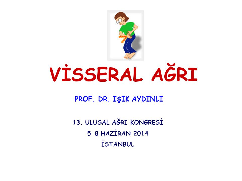 VİSSERAL AĞRI PROF. DR. IŞIK AYDINLI 13. ULUSAL AĞRI KONGRESİ