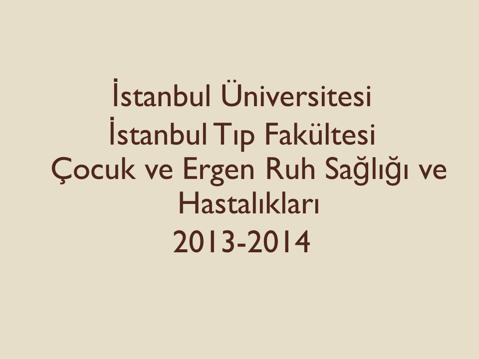 İstanbul Üniversitesi İstanbul Tıp Fakültesi Çocuk ve Ergen Ruh Sağlığı ve Hastalıkları 2013-2014