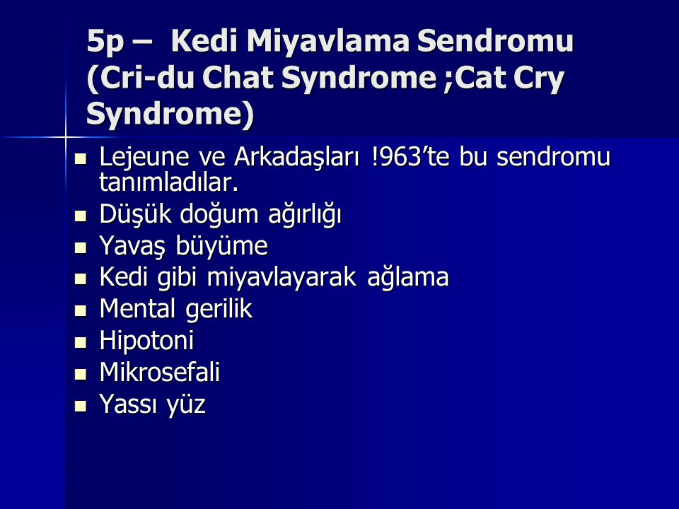 5p – Kedi Miyavlama Sendromu (Cri-du Chat Syndrome ;Cat Cry Syndrome)