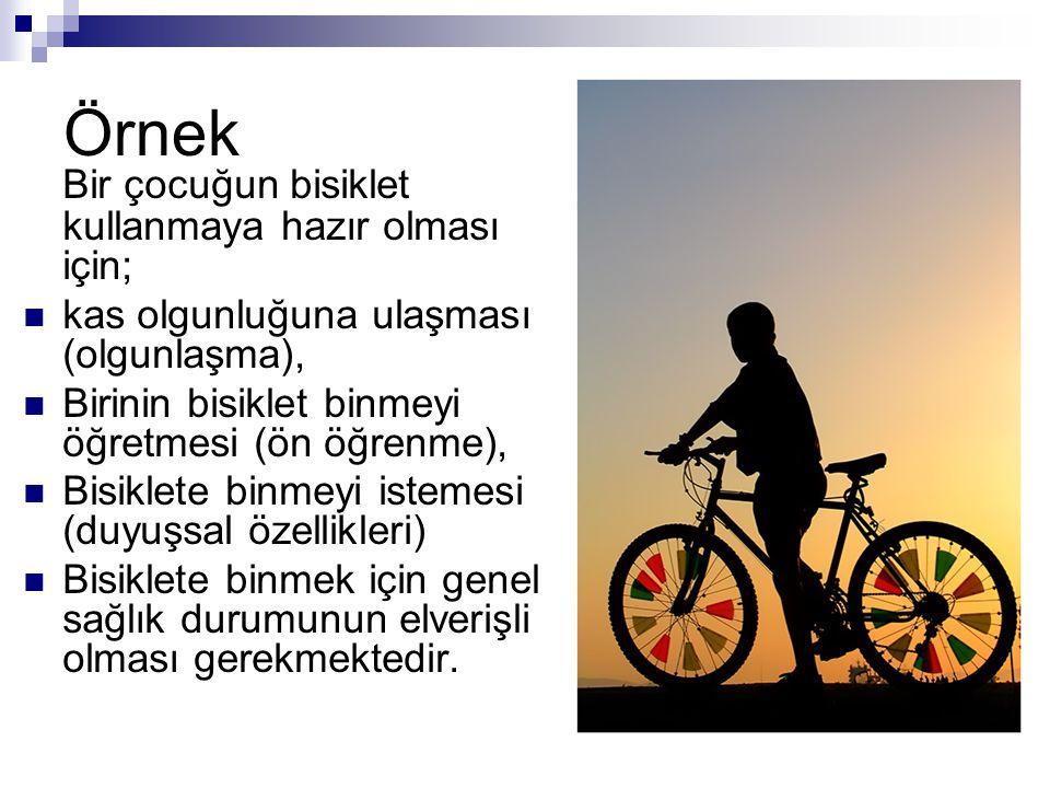 Örnek Bir çocuğun bisiklet kullanmaya hazır olması için;