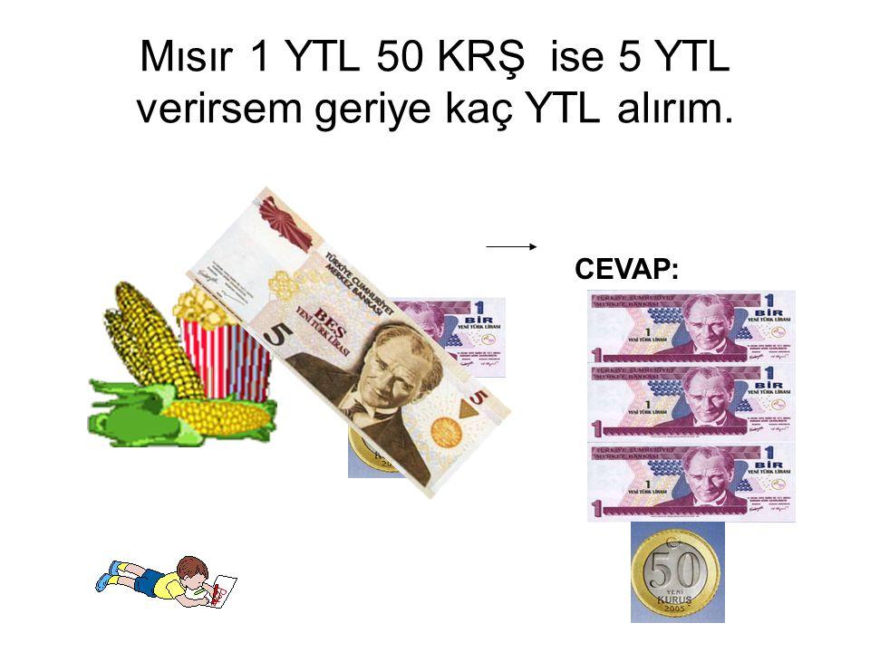 Mısır 1 YTL 50 KRŞ ise 5 YTL verirsem geriye kaç YTL alırım.