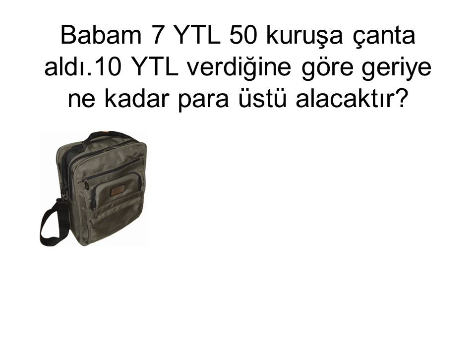 Babam 7 YTL 50 kuruşa çanta aldı