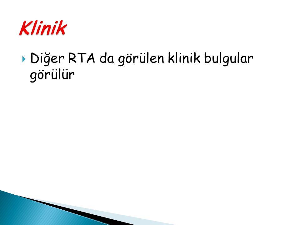 Klinik Diğer RTA da görülen klinik bulgular görülür