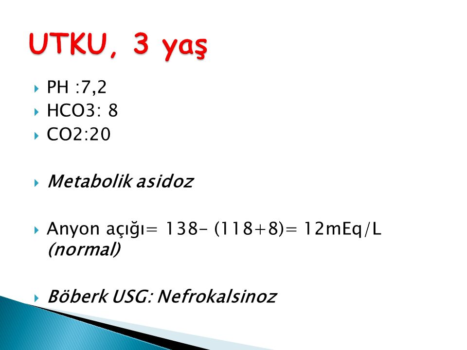 UTKU, 3 yaş PH :7,2 HCO3: 8 CO2:20 Metabolik asidoz
