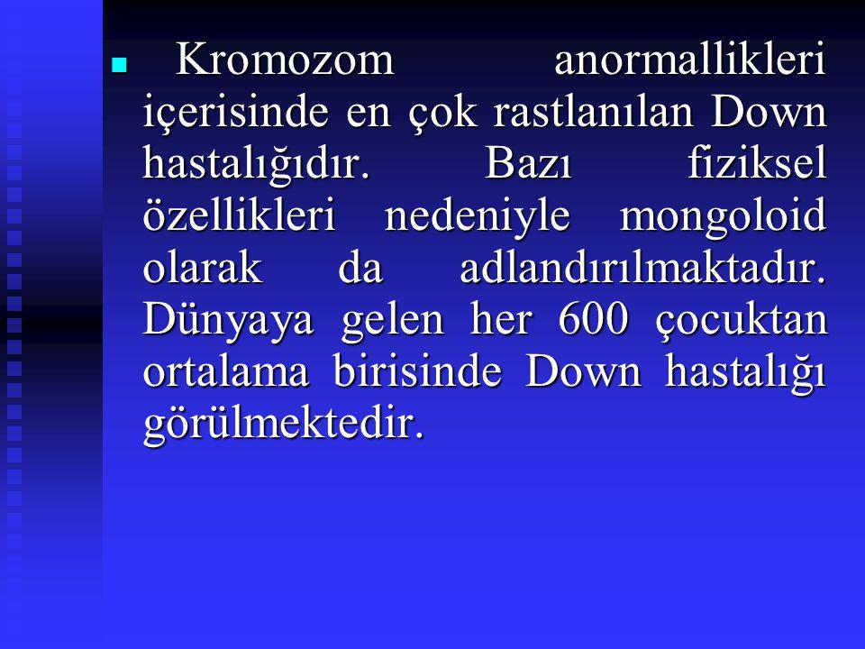 Kromozom anormallikleri içerisinde en çok rastlanılan Down hastalığıdır.