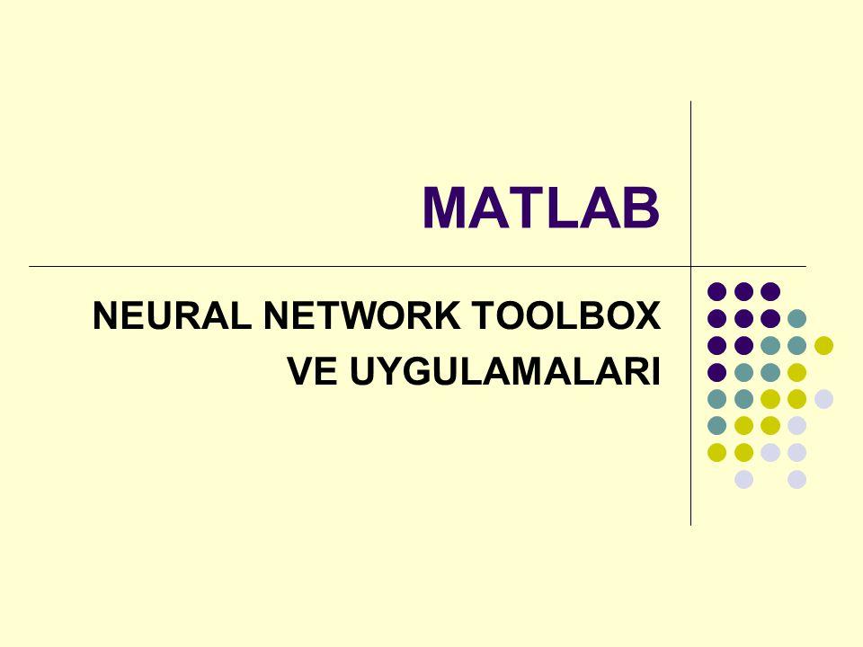 NEURAL NETWORK TOOLBOX VE UYGULAMALARI