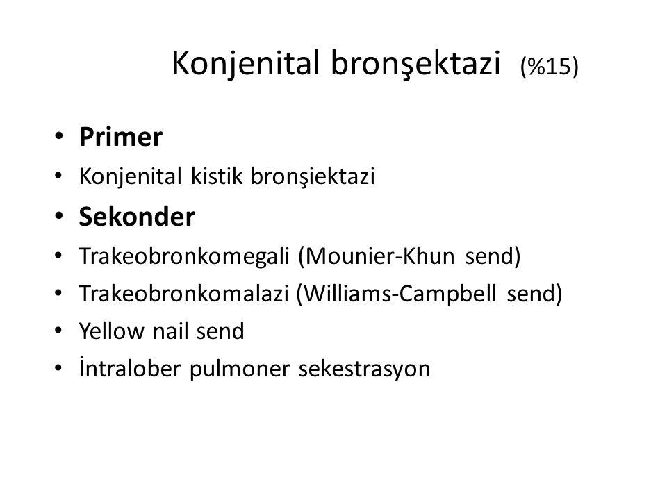 Konjenital bronşektazi (%15)