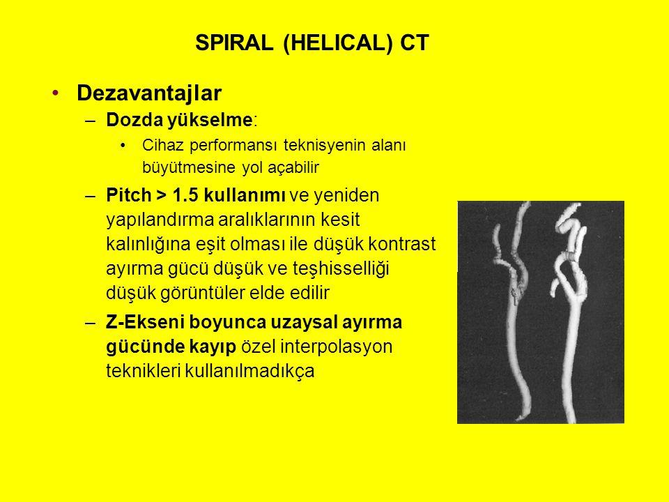 SPIRAL (HELICAL) CT Dezavantajlar Dozda yükselme: