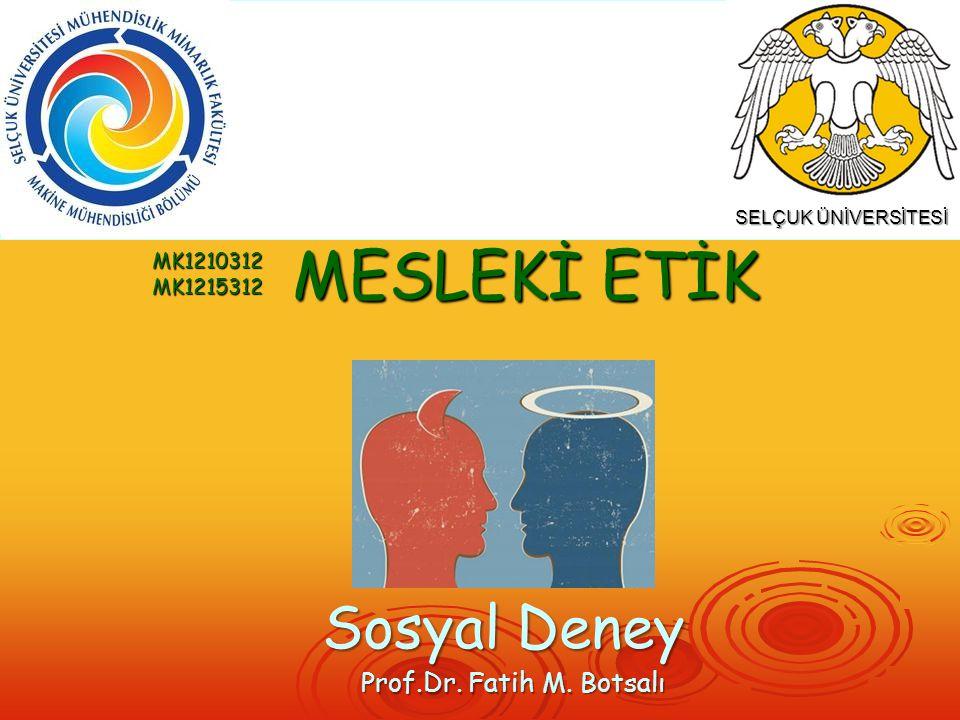 MESLEKİ ETİK Sosyal Deney Prof.Dr. Fatih M. Botsalı MK1210312