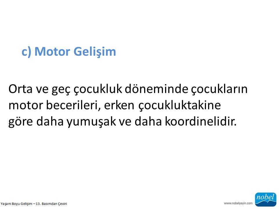 c) Motor Gelişim Orta ve geç çocukluk döneminde çocukların motor becerileri, erken çocukluktakine.