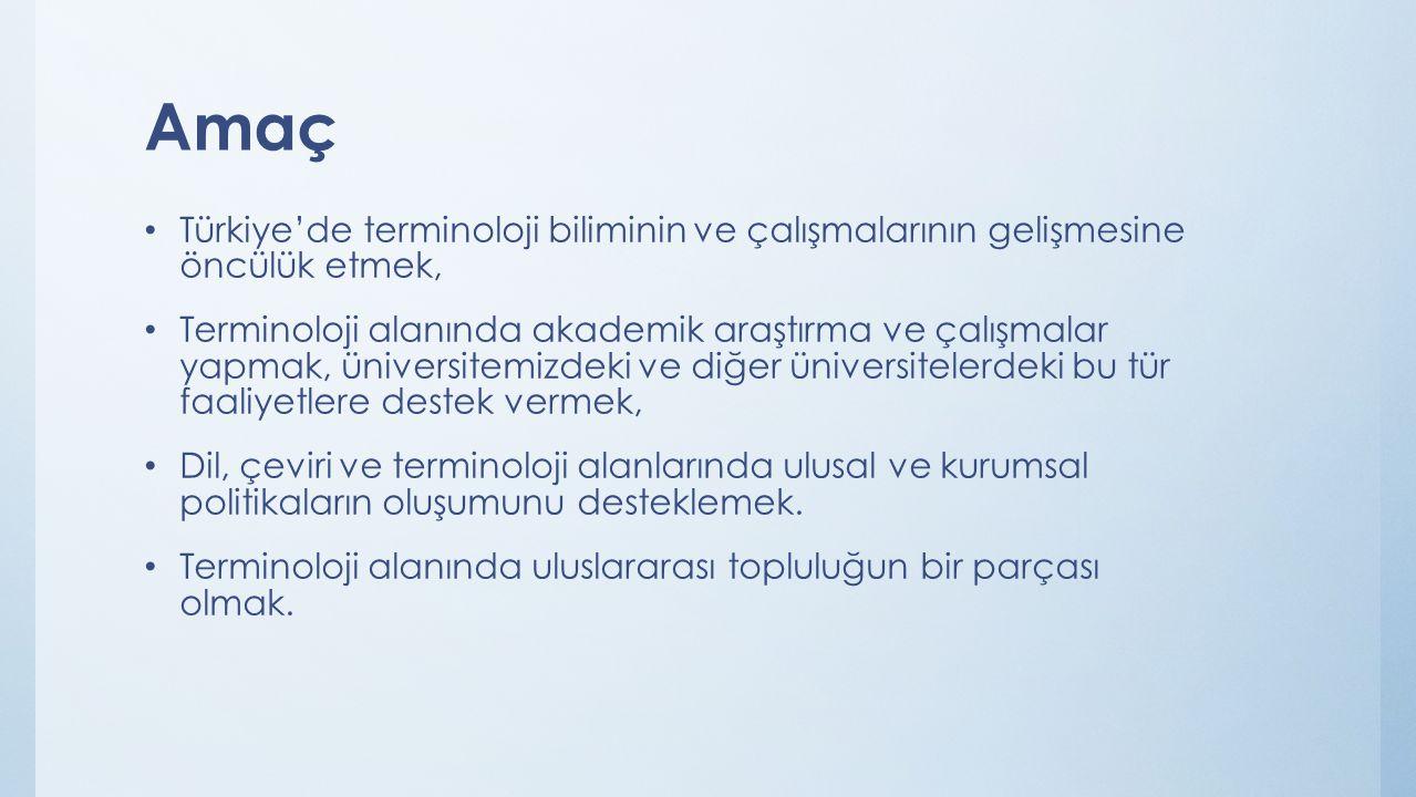 Amaç Türkiye'de terminoloji biliminin ve çalışmalarının gelişmesine öncülük etmek,