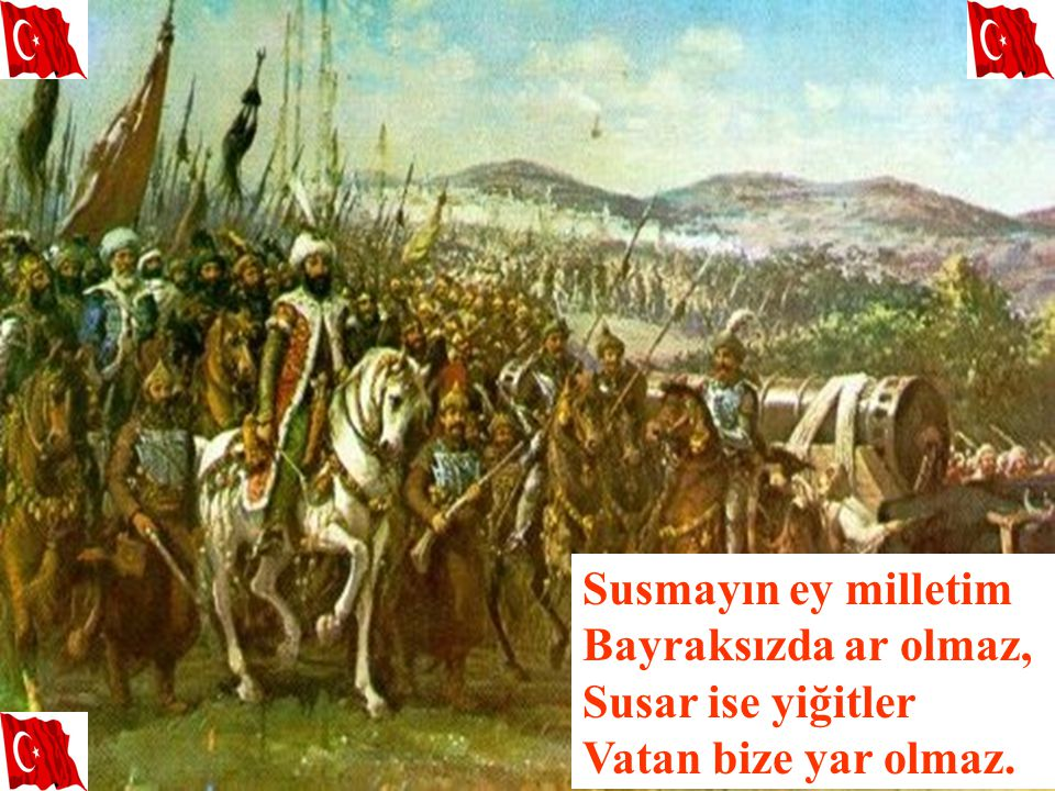 Susmayın ey milletim Bayraksızda ar olmaz, Susar ise yiğitler Vatan bize yar olmaz.