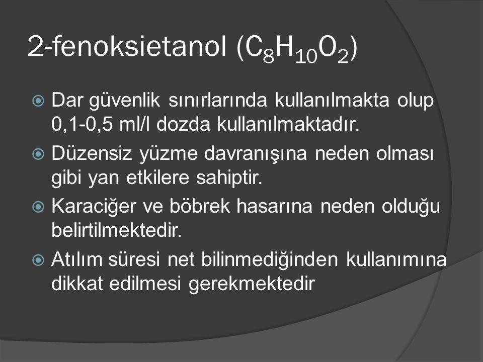 2-fenoksietanol (C8H10O2) Dar güvenlik sınırlarında kullanılmakta olup 0,1-0,5 ml/l dozda kullanılmaktadır.