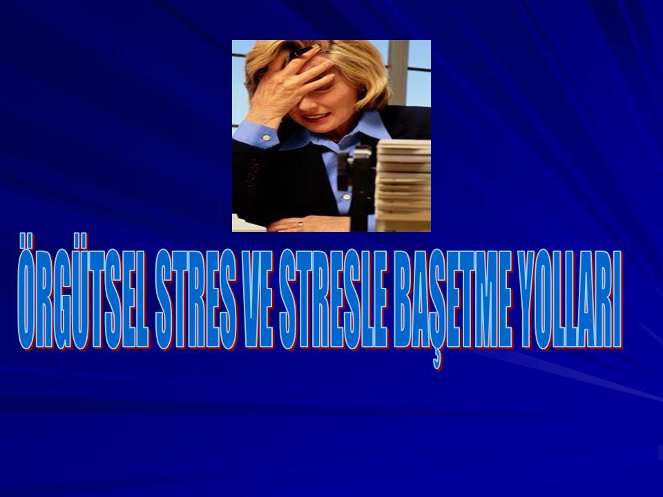 ÖRGÜTSEL STRES VE STRESLE BAŞETME YOLLARI