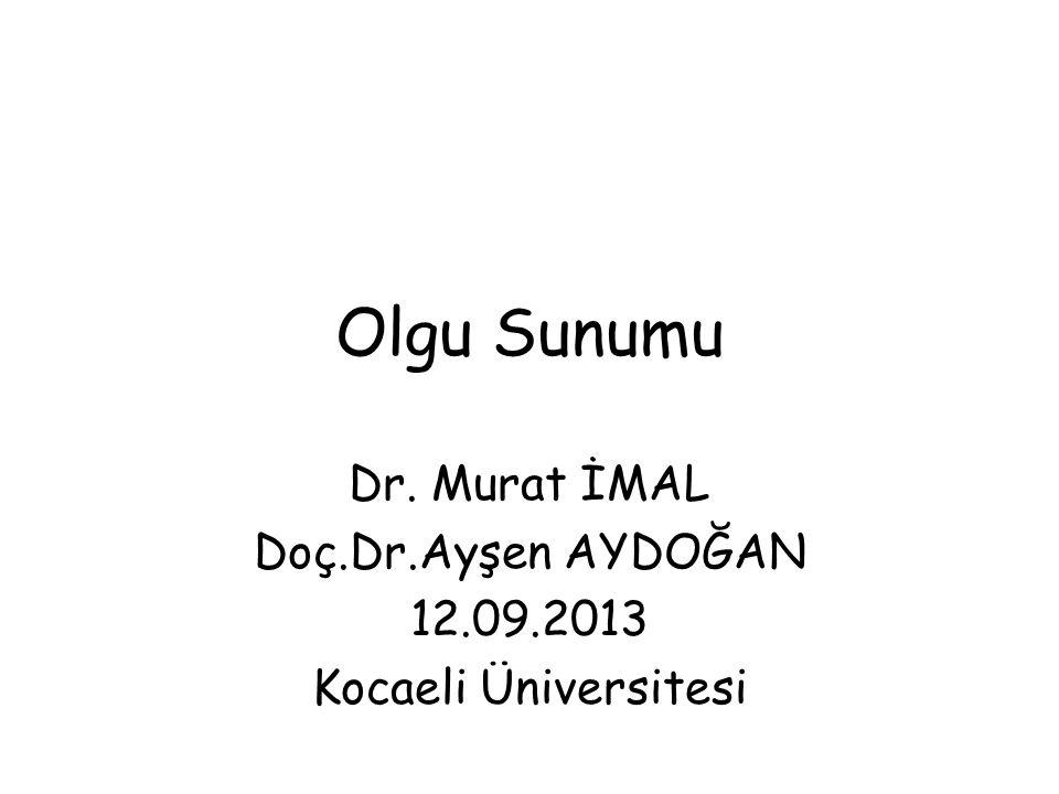 Dr. Murat İMAL Doç.Dr.Ayşen AYDOĞAN 12.09.2013 Kocaeli Üniversitesi