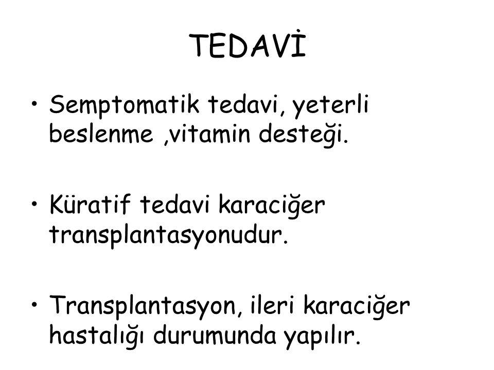 TEDAVİ Semptomatik tedavi, yeterli beslenme ,vitamin desteği.
