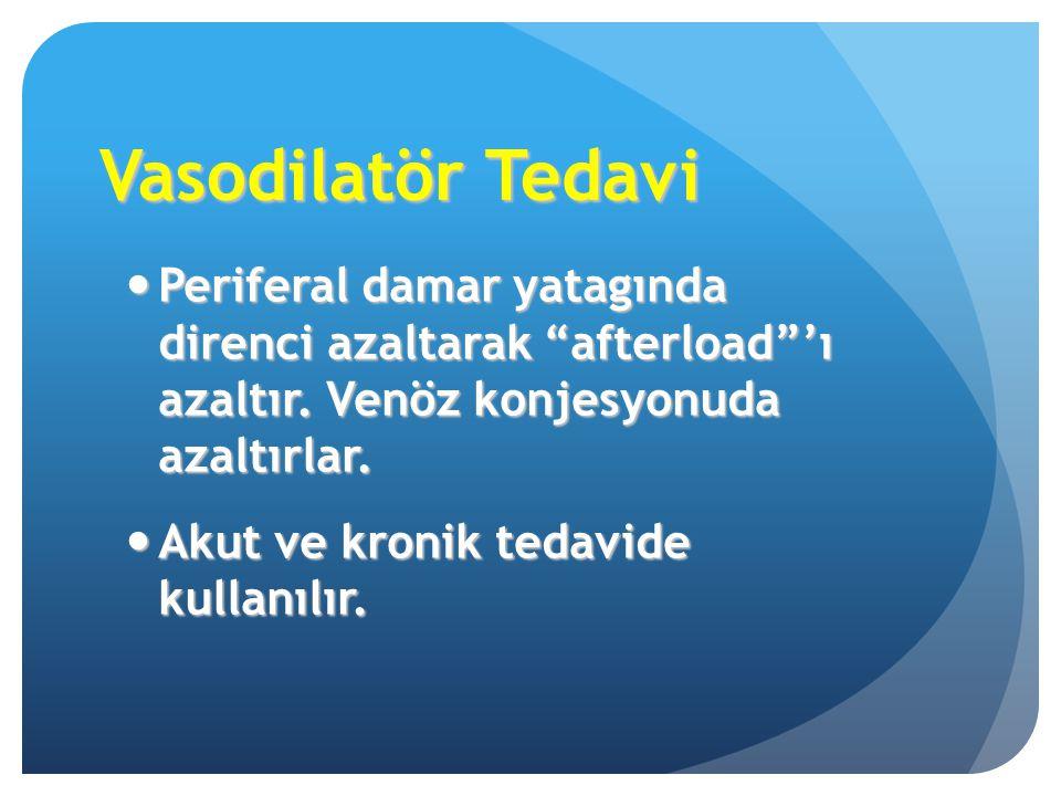 Vasodilatör Tedavi Periferal damar yatagında direnci azaltarak afterload 'ı azaltır. Venöz konjesyonuda azaltırlar.